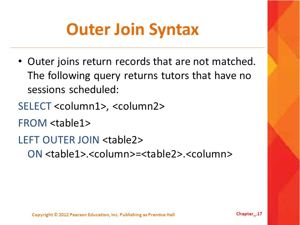 Outer Join Syntax Outer joins return records that are not matched. The following query returns tutors that have no sessions scheduled: SELECT, FROM LE