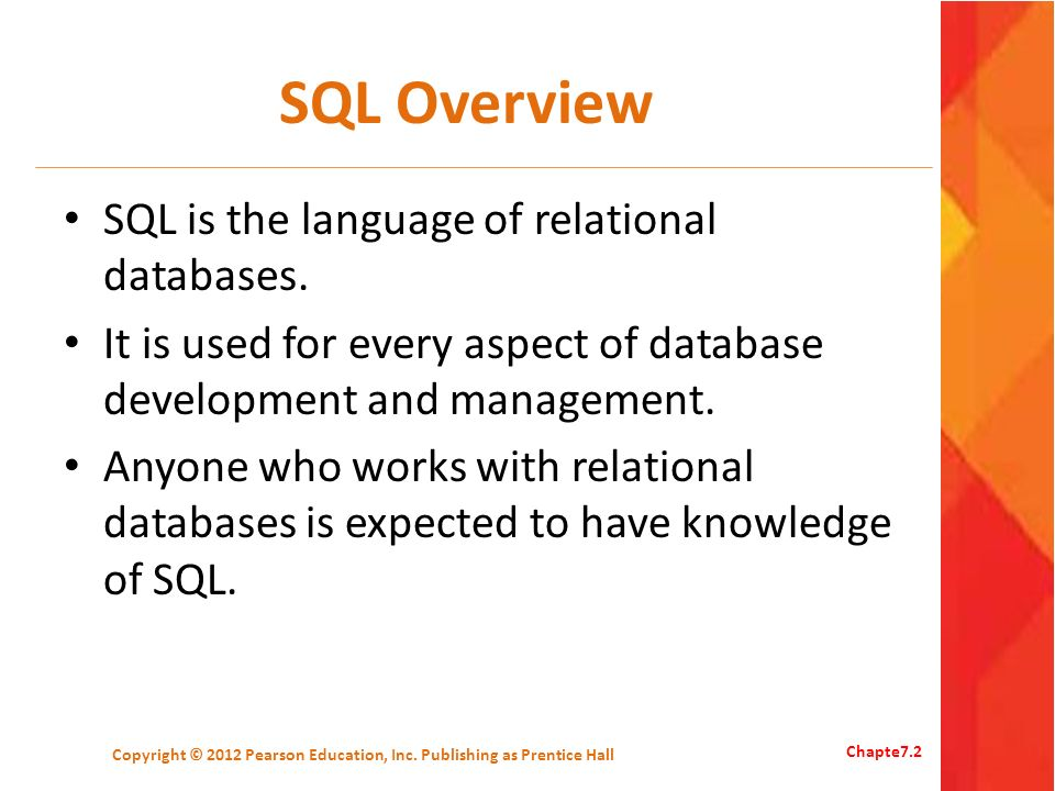 SQL Overview SQL is the language of relational databases. It is used for every aspect of database development and management. Anyone who works with re