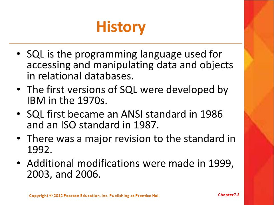 History SQL is the programming language used for accessing and manipulating data and objects in relational databases. The first versions of SQL were d