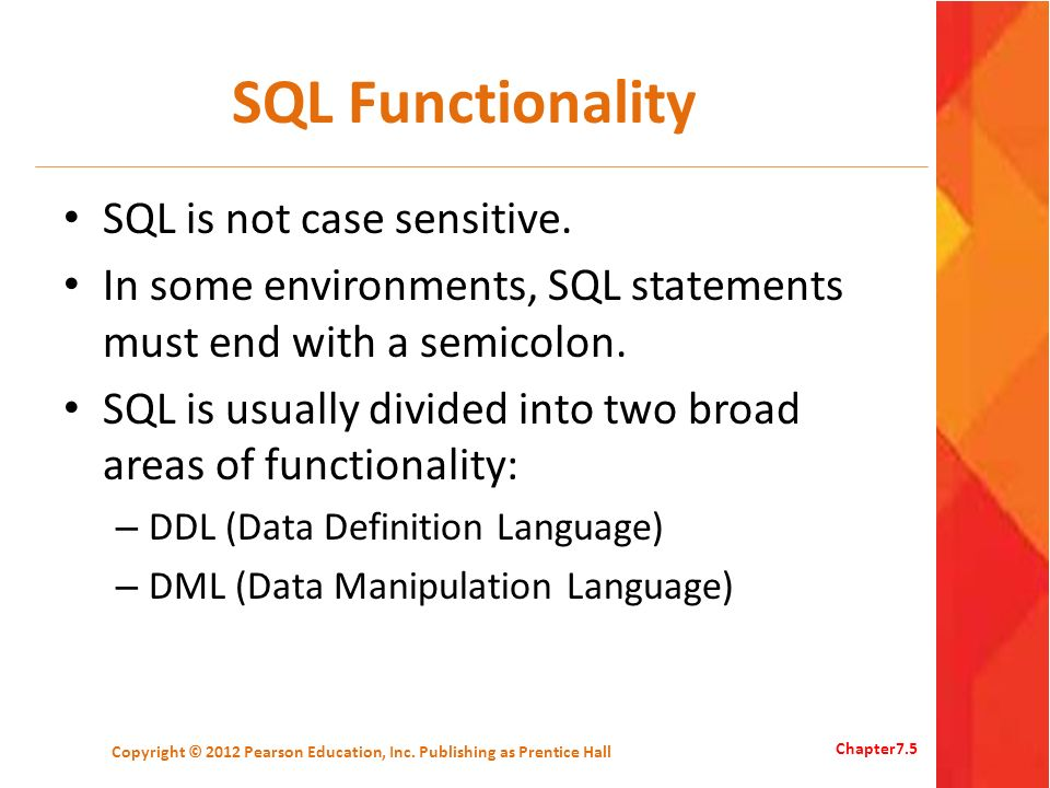 SQL Functionality SQL is not case sensitive. In some environments, SQL statements must end with a semicolon. SQL is usually divided into two broad are