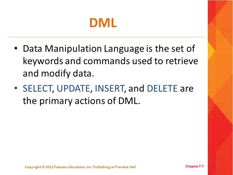 DML Data Manipulation Language is the set of keywords and commands used to retrieve and modify data. SELECT, UPDATE, INSERT, and DELETE are the primar