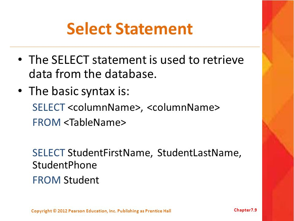 Select Statement The SELECT statement is used to retrieve data from the database. The basic syntax is: SELECT, FROM SELECT StudentFirstName, StudentLa