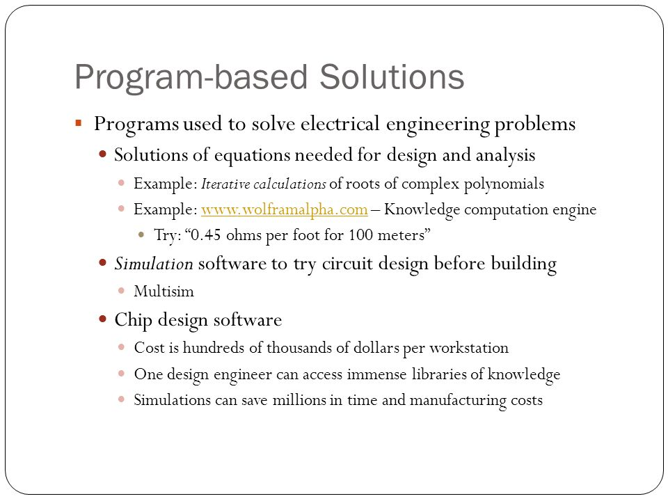 Program-based Solutions Programs used to solve electrical engineering problems Solutions of equations needed for design and analysis Example: Iterativ