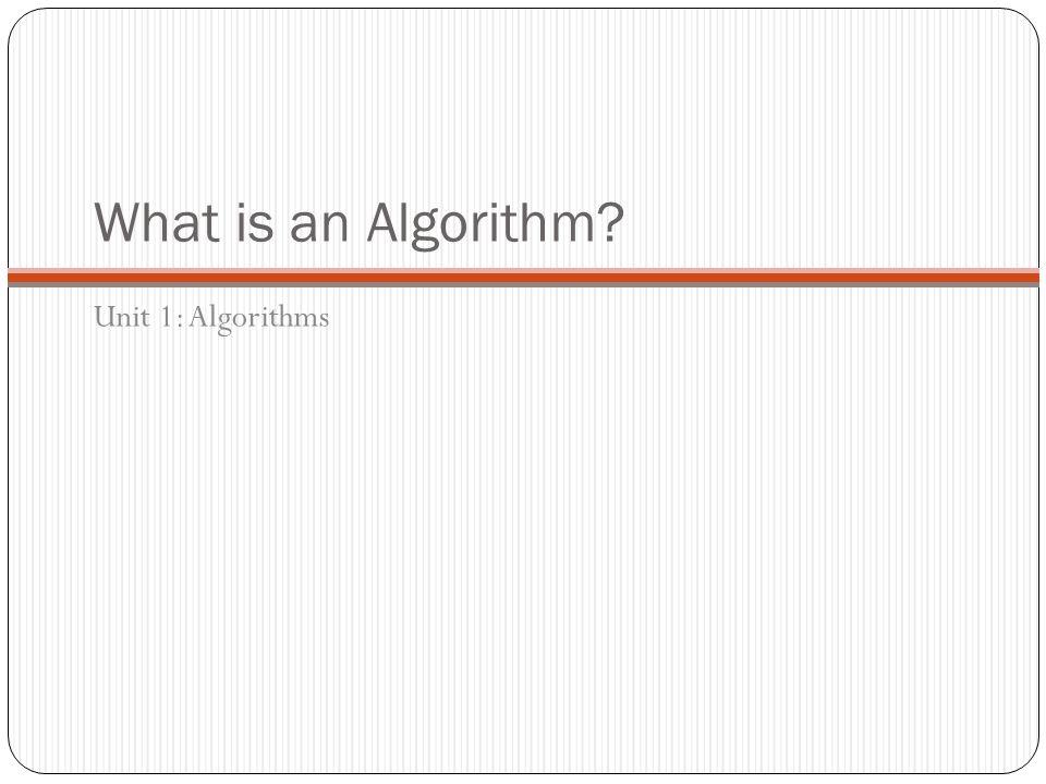 What is an Algorithm? Unit 1: Algorithms