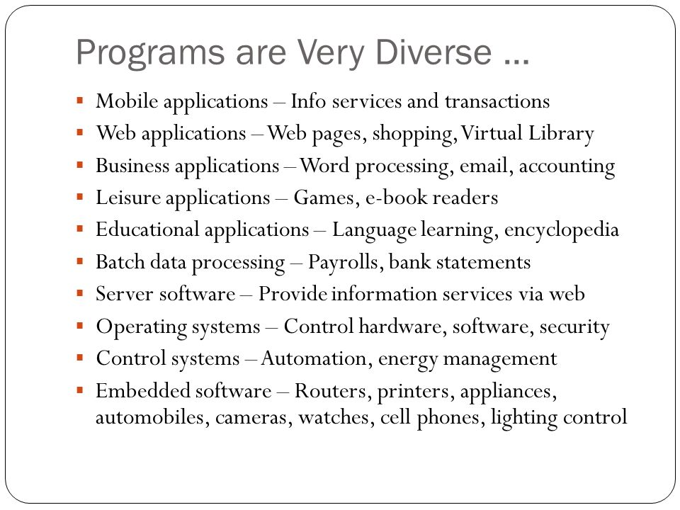 Programs are Very Diverse … Mobile applications – Info services and transactions Web applications – Web pages, shopping, Virtual Library Business appl