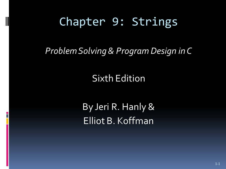 Chapter 9: Strings Problem Solving & Program Design in C Sixth Edition By Jeri R.