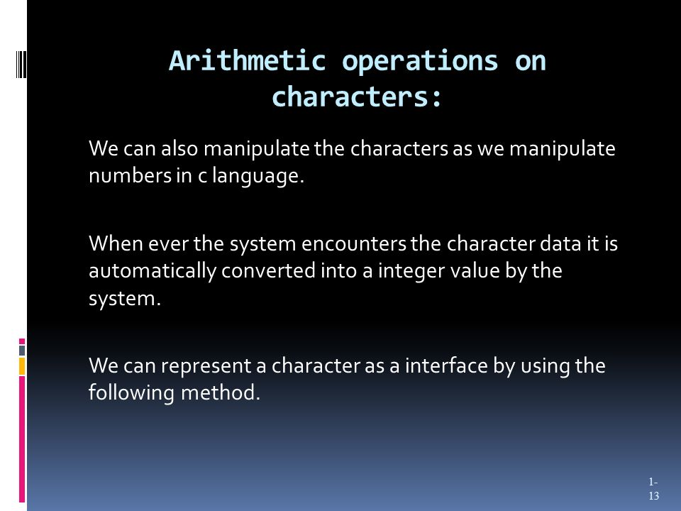 Arithmetic operations on characters: We can also manipulate the characters as we manipulate numbers in c language.