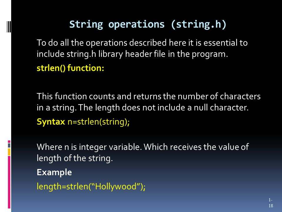 String operations (string.h) To do all the operations described here it is essential to include string.h library header file in the program.