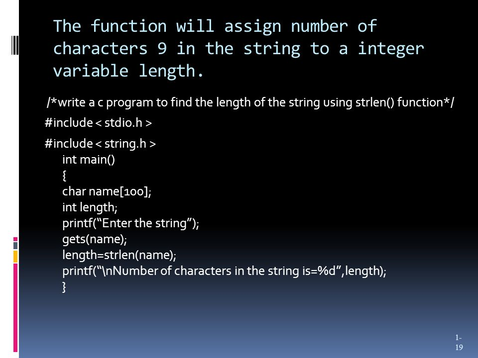 The function will assign number of characters 9 in the string to a integer variable length.