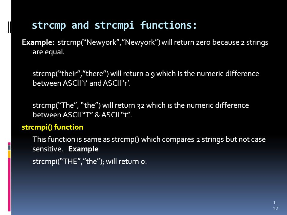 strcmp and strcmpi functions: Example: strcmp(Newyork,Newyork) will return zero because 2 strings are equal.