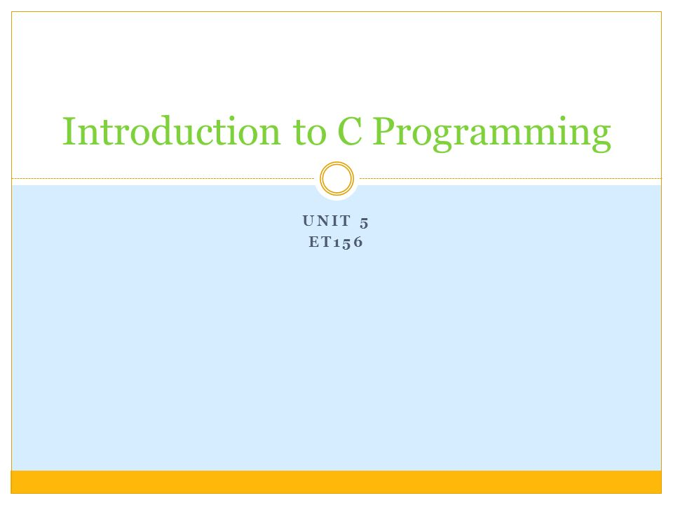 UNIT 5 ET156 Introduction to C Programming