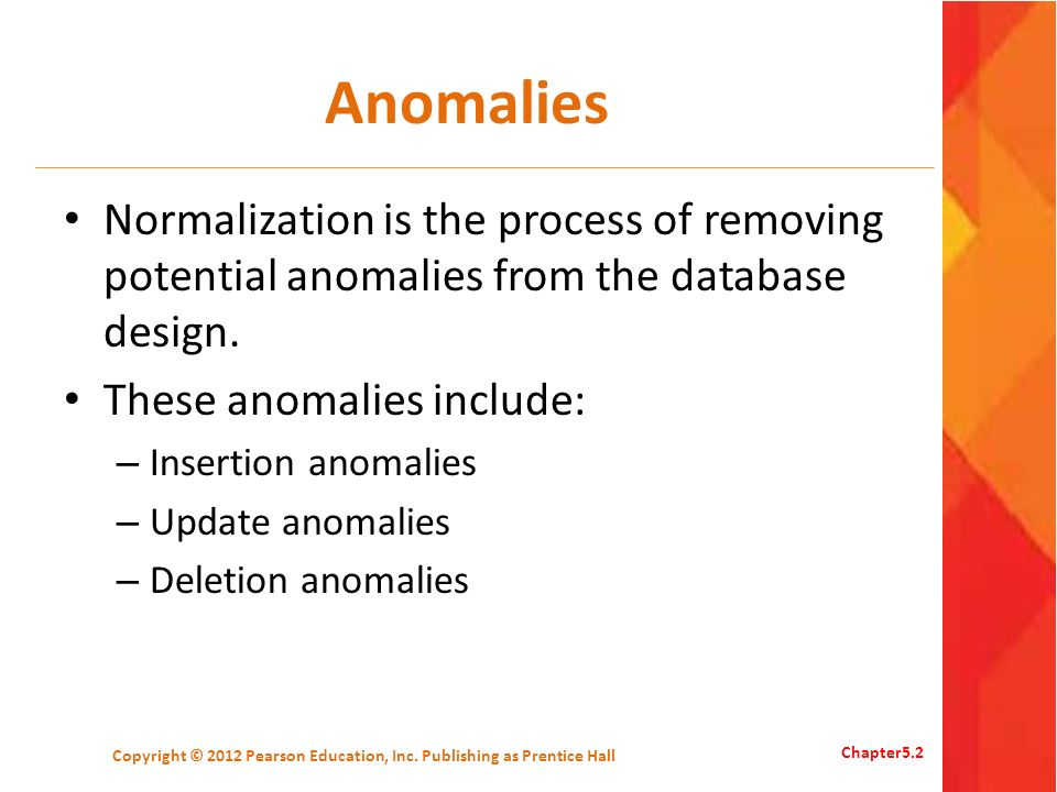 Anomalies Normalization is the process of removing potential anomalies from the database design. These anomalies include: – Insertion anomalies – Upda
