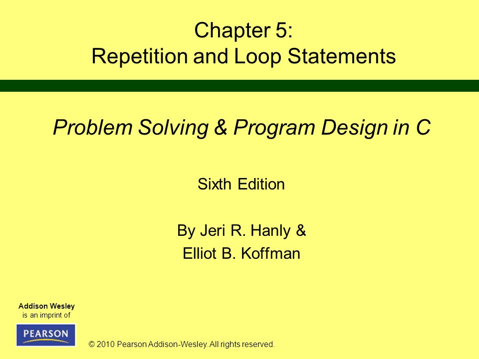 © 2010 Pearson Addison-Wesley. All rights reserved. Addison Wesley is an imprint of Chapter 5: Repetition and Loop Statements Problem Solving & Progra