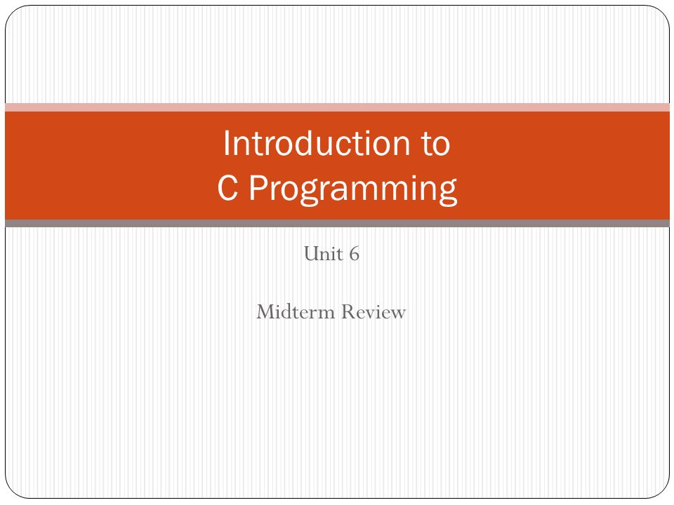 Unit 6 Midterm Review Introduction to C Programming