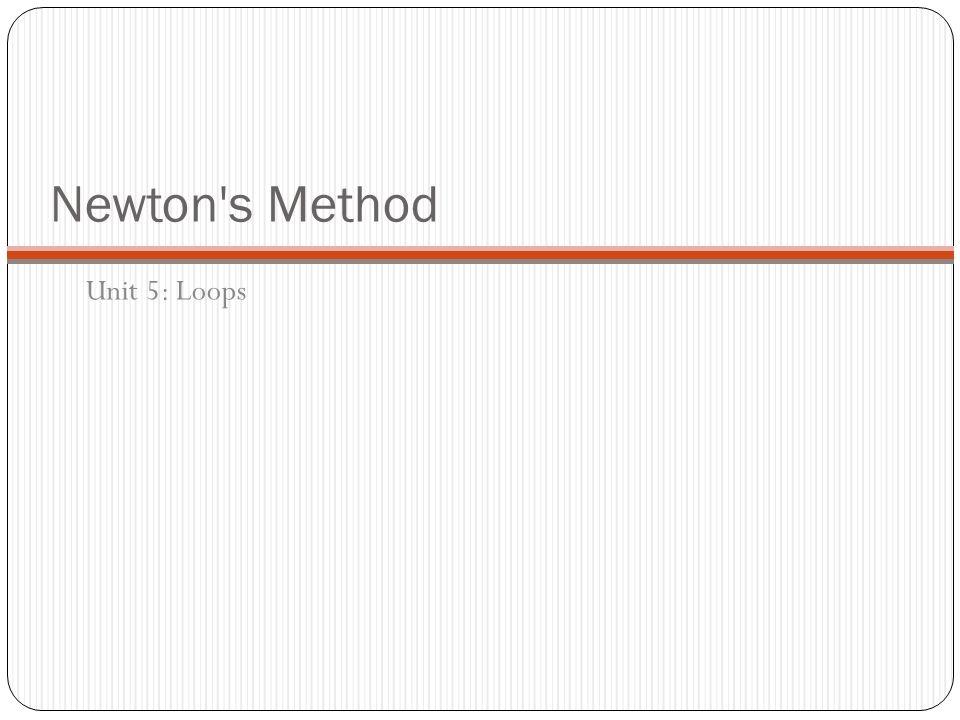 Newton's Method Unit 5: Loops