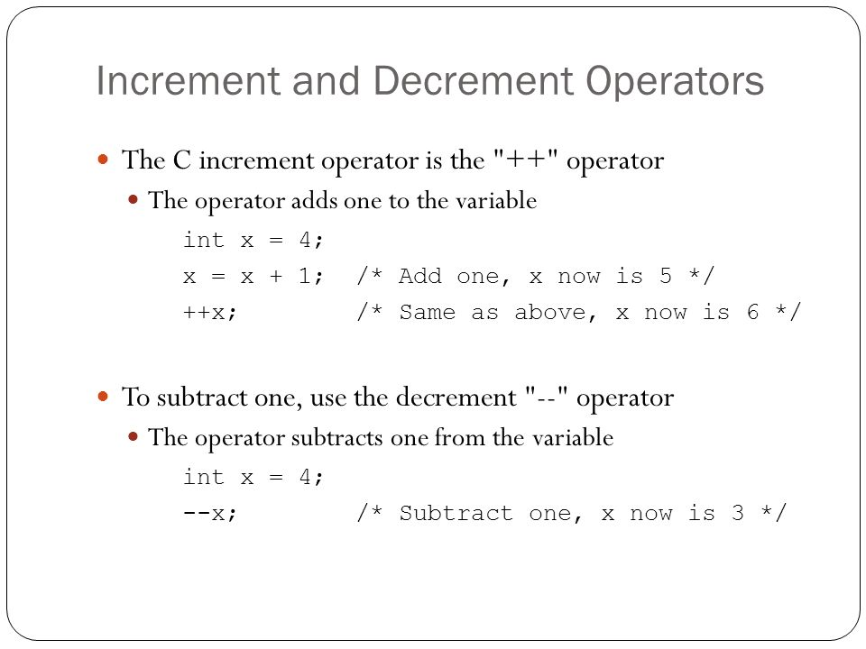 Increment and Decrement Operators The C increment operator is the