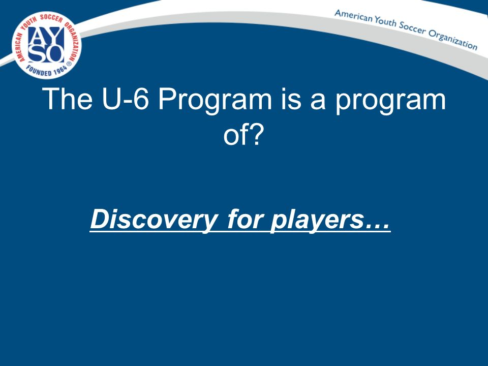 The U-6 Program is a program of? Discovery for players…