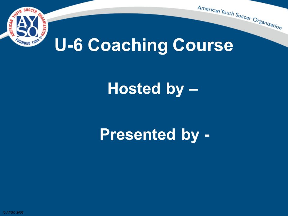 U-6 Coaching Course For the rest of the class remember this: I will not be talking about your child.