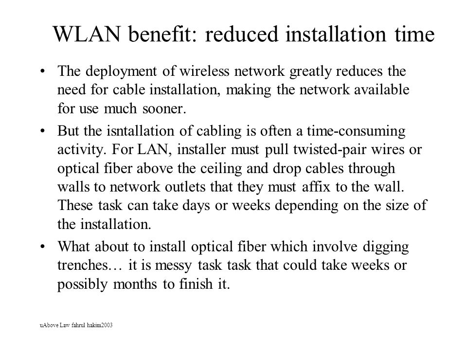 uAbove Law fahrul hakim2003 WLAN benefit: reduced installation time The deployment of wireless network greatly reduces the need for cable installation