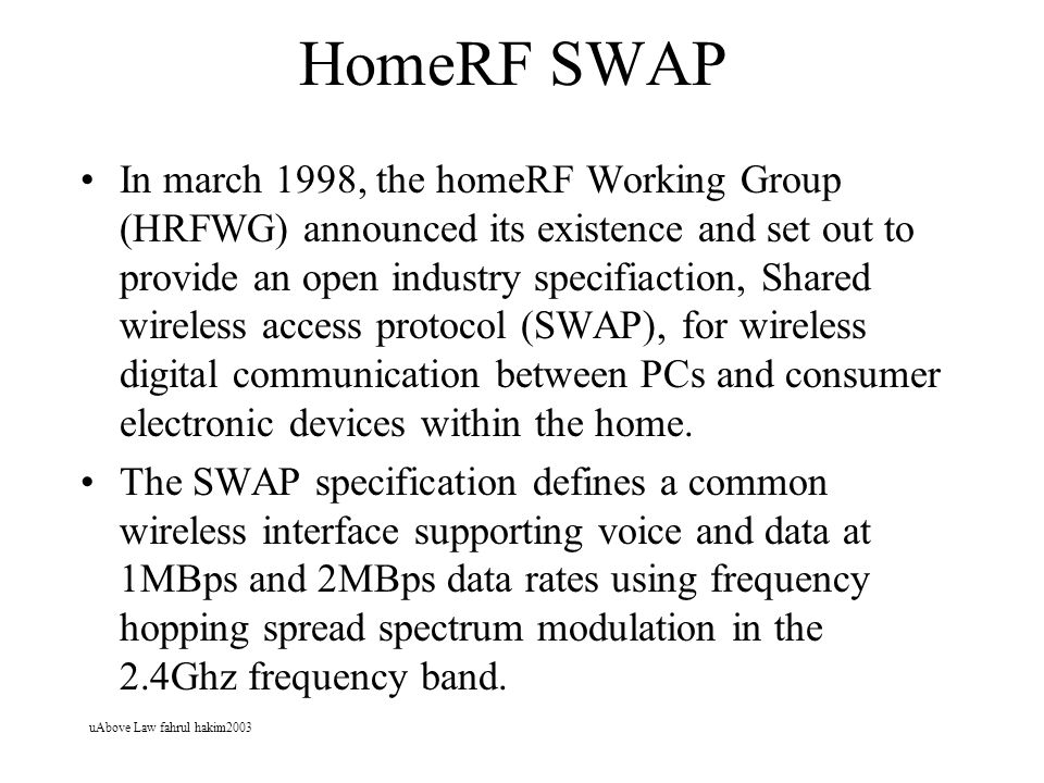 uAbove Law fahrul hakim2003 HomeRF SWAP In march 1998, the homeRF Working Group (HRFWG) announced its existence and set out to provide an open industr