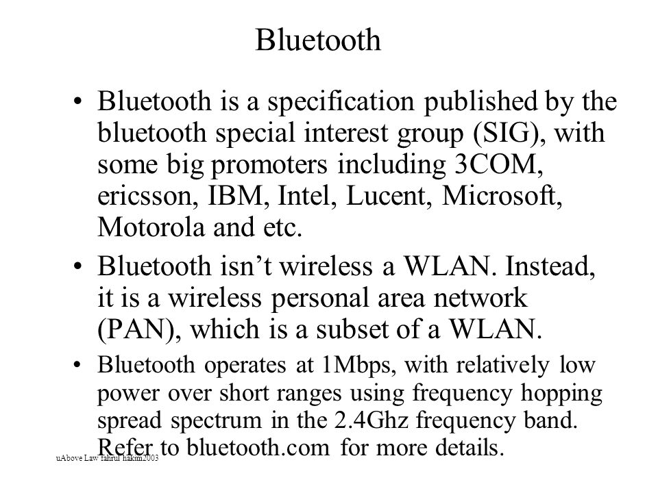 uAbove Law fahrul hakim2003 Bluetooth Bluetooth is a specification published by the bluetooth special interest group (SIG), with some big promoters in