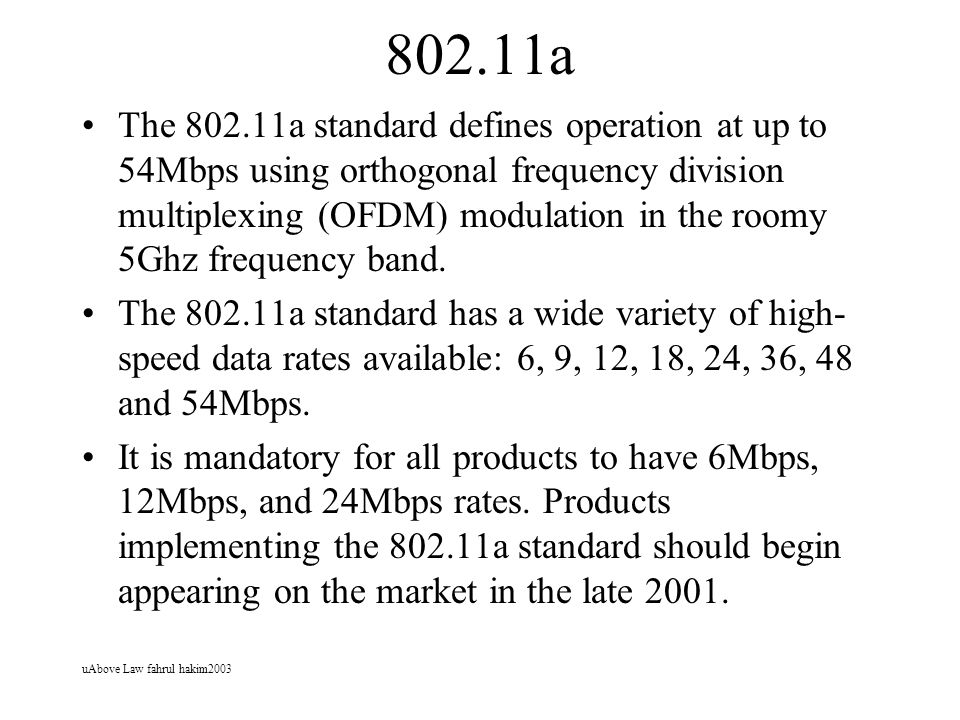uAbove Law fahrul hakim2003 802.11a The 802.11a standard defines operation at up to 54Mbps using orthogonal frequency division multiplexing (OFDM) mod