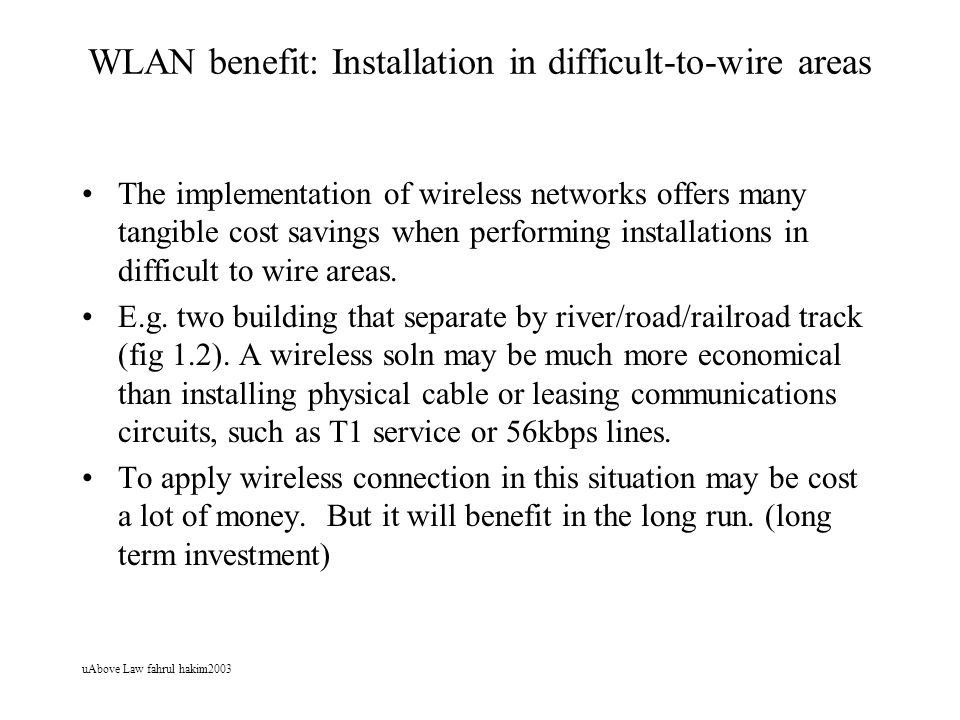 uAbove Law fahrul hakim2003 WLAN benefit: Installation in difficult-to-wire areas The implementation of wireless networks offers many tangible cost sa