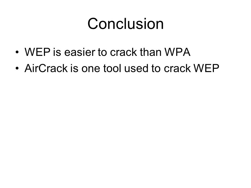 Conclusion WEP is easier to crack than WPA AirCrack is one tool used to crack WEP