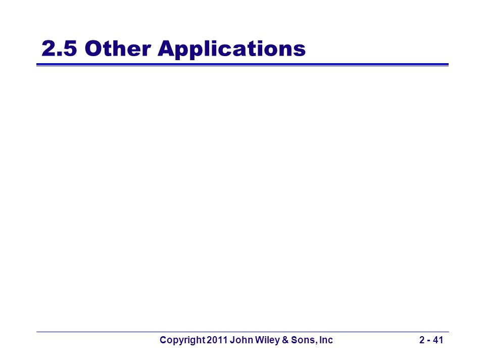 2.5 Other Applications Copyright 2011 John Wiley & Sons, Inc2 - 41
