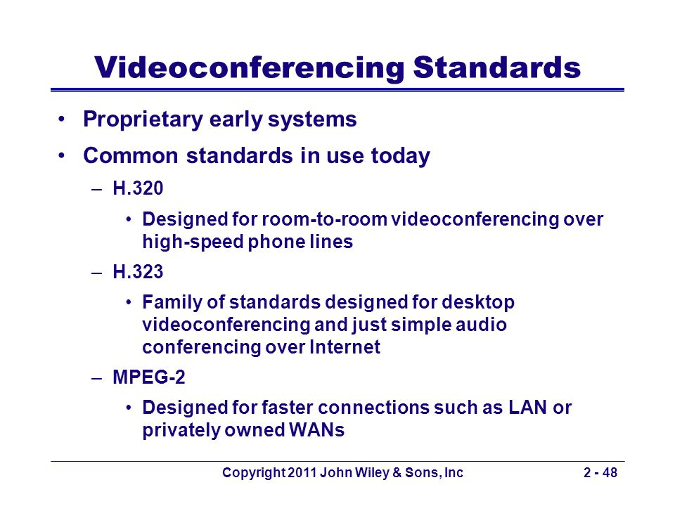 Copyright 2011 John Wiley & Sons, Inc2 - 48 Videoconferencing Standards Proprietary early systems Common standards in use today –H.320 Designed for ro