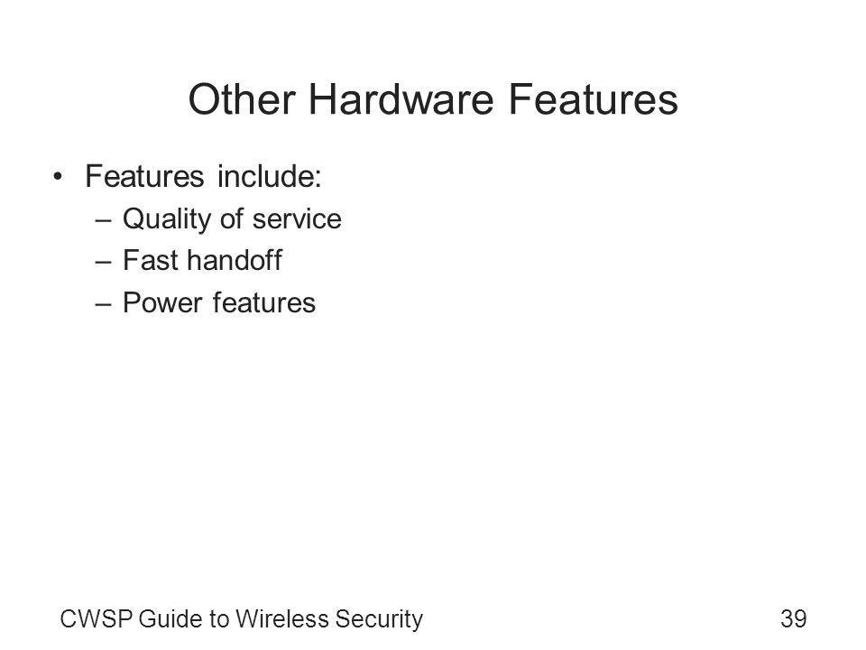CWSP Guide to Wireless Security39 Other Hardware Features Features include: –Quality of service –Fast handoff –Power features