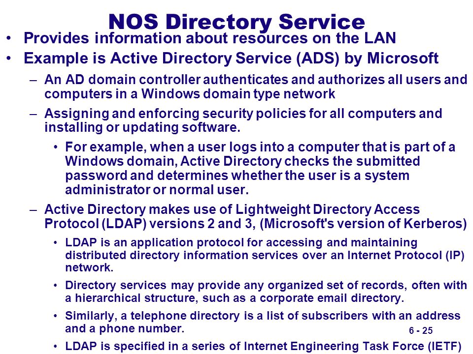 6 - 25 NOS Directory Service Provides information about resources on the LAN Example is Active Directory Service (ADS) by Microsoft –An AD domain cont