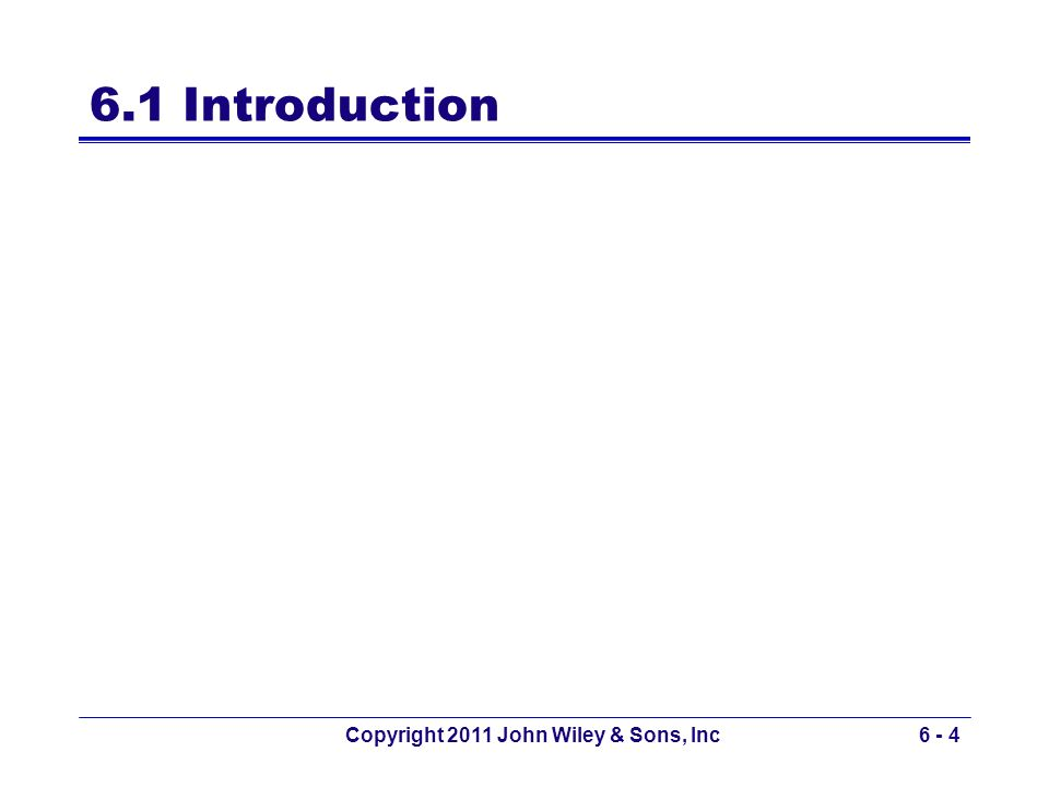 6.1 Introduction Copyright 2011 John Wiley & Sons, Inc6 - 4