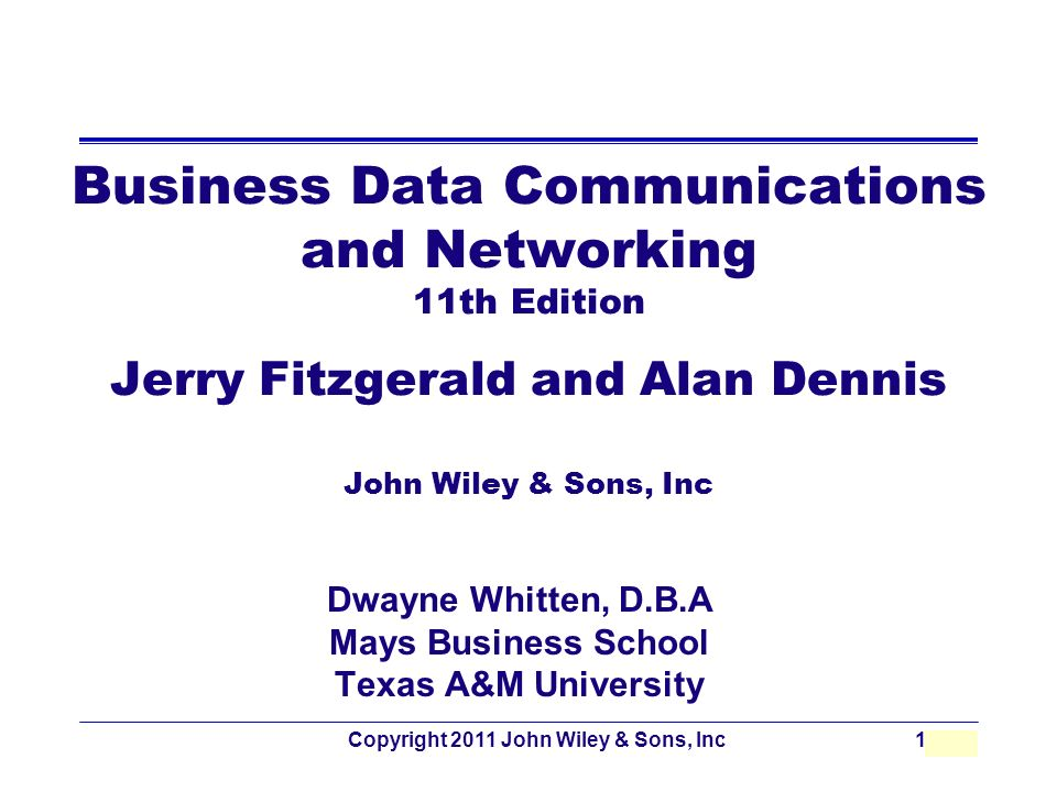 Copyright 2011 John Wiley & Sons, Inc10 - 1 Business Data Communications and Networking 11th Edition Jerry Fitzgerald and Alan Dennis John Wiley & Son