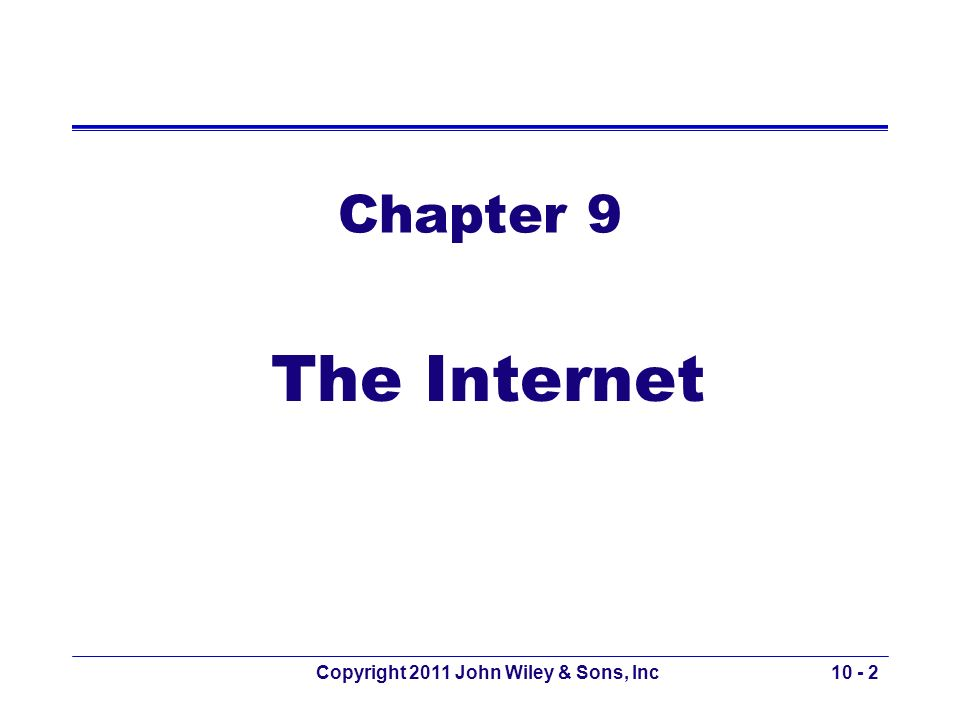 Copyright 2011 John Wiley & Sons, Inc10 - 2 Chapter 9 The Internet