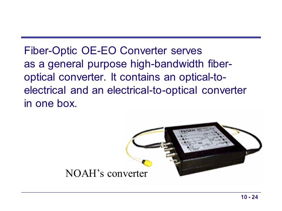 Fiber-Optic OE-EO Converter serves as a general purpose high-bandwidth fiber- optical converter. It contains an optical-to- electrical and an electric