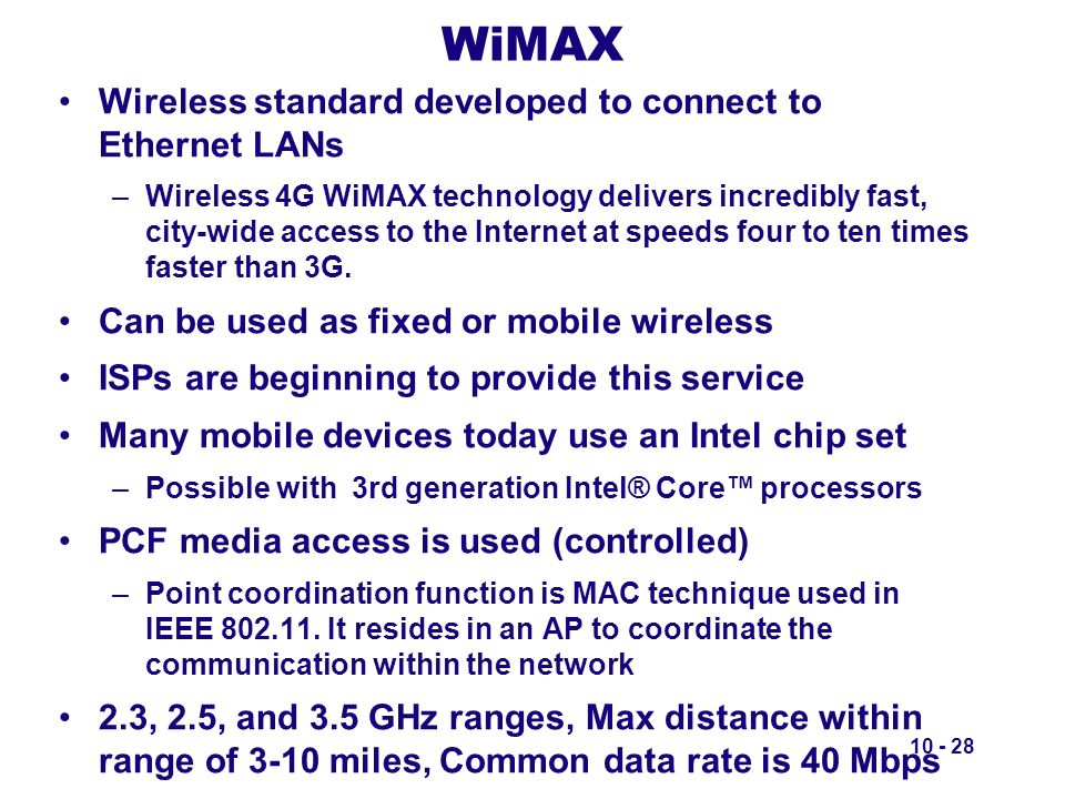 WiMAX Wireless standard developed to connect to Ethernet LANs –Wireless 4G WiMAX technology delivers incredibly fast, city-wide access to the Internet