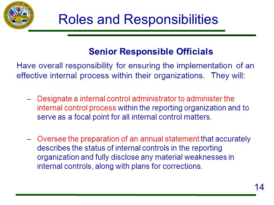 Roles and Responsibilities Senior Responsible Officials Have overall responsibility for ensuring the implementation of an effective internal process w