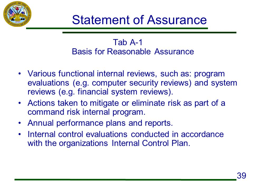 Statement of Assurance Tab A-1 Basis for Reasonable Assurance Various functional internal reviews, such as: program evaluations (e.g. computer securit