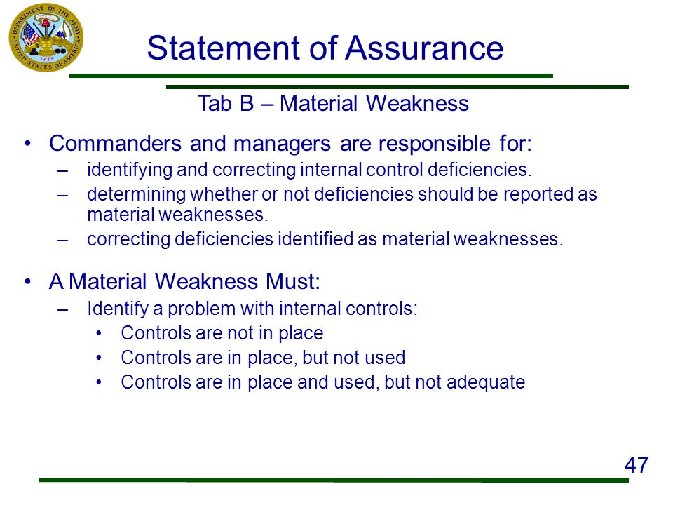 Tab B – Material Weakness Commanders and managers are responsible for: –identifying and correcting internal control deficiencies. –determining whether