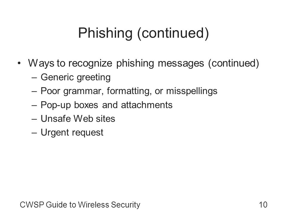 10CWSP Guide to Wireless Security Phishing (continued) Ways to recognize phishing messages (continued) –Generic greeting –Poor grammar, formatting, or