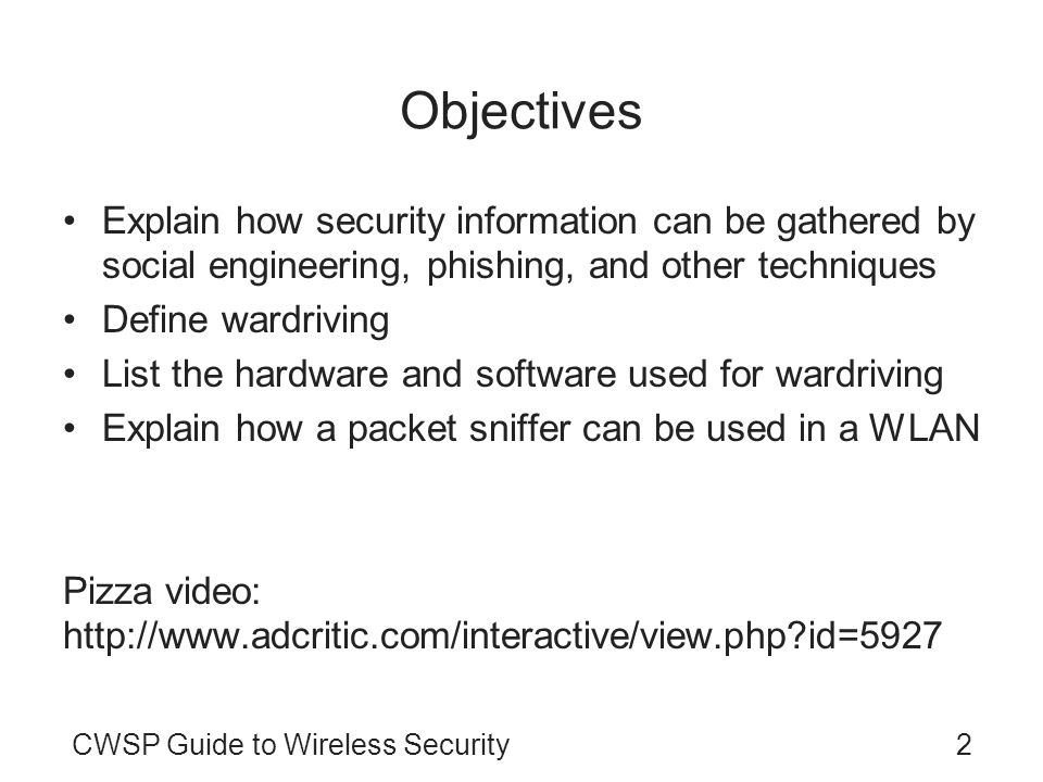 2CWSP Guide to Wireless Security Objectives Explain how security information can be gathered by social engineering, phishing, and other techniques Def