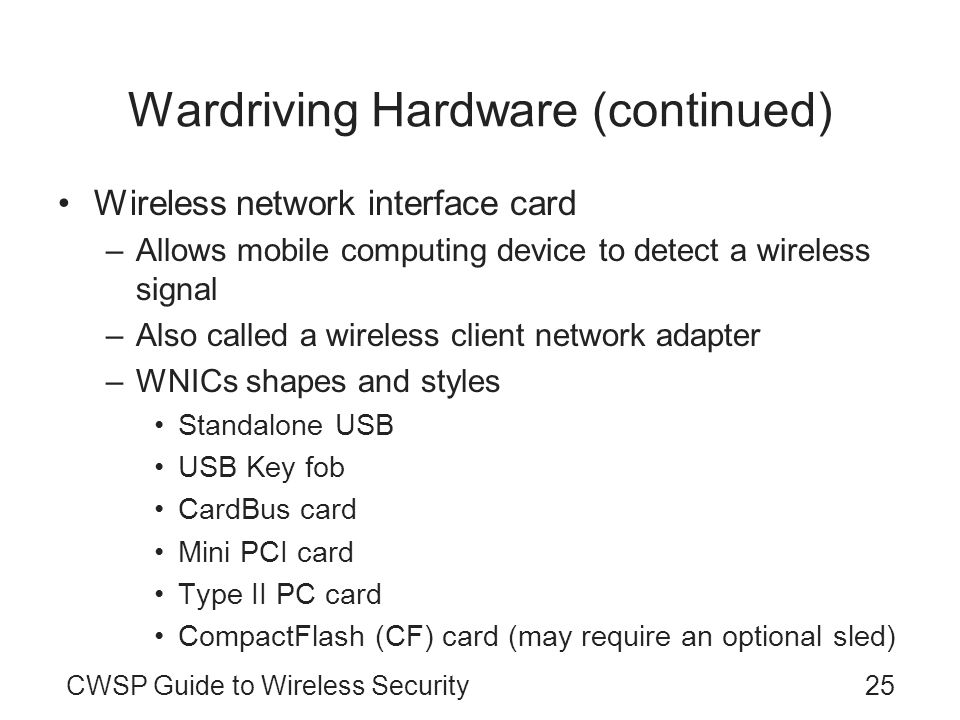25CWSP Guide to Wireless Security Wardriving Hardware (continued) Wireless network interface card –Allows mobile computing device to detect a wireless
