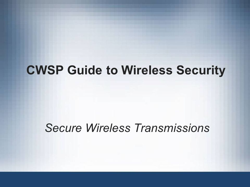 CWSP Guide to Wireless Security Secure Wireless Transmissions
