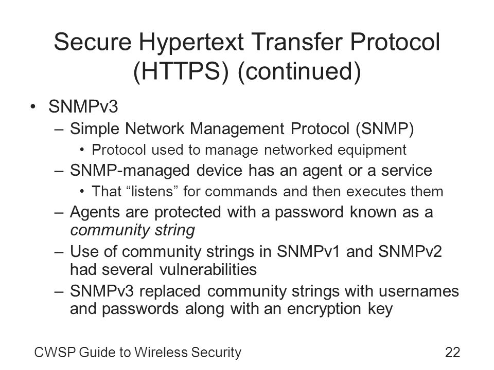 CWSP Guide to Wireless Security22 Secure Hypertext Transfer Protocol (HTTPS) (continued) SNMPv3 –Simple Network Management Protocol (SNMP) Protocol us