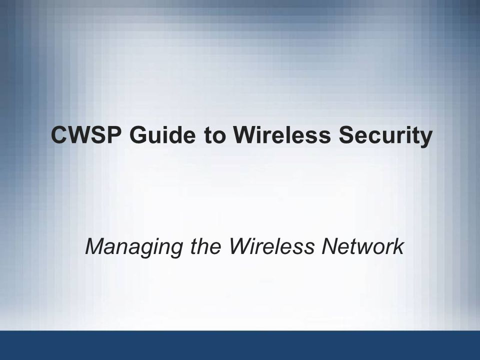 CWSP Guide to Wireless Security Managing the Wireless Network