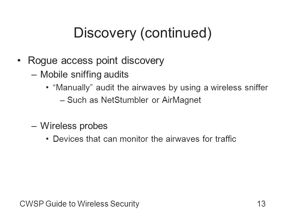 CWSP Guide to Wireless Security13 Discovery (continued) Rogue access point discovery –Mobile sniffing audits Manually audit the airwaves by using a wi
