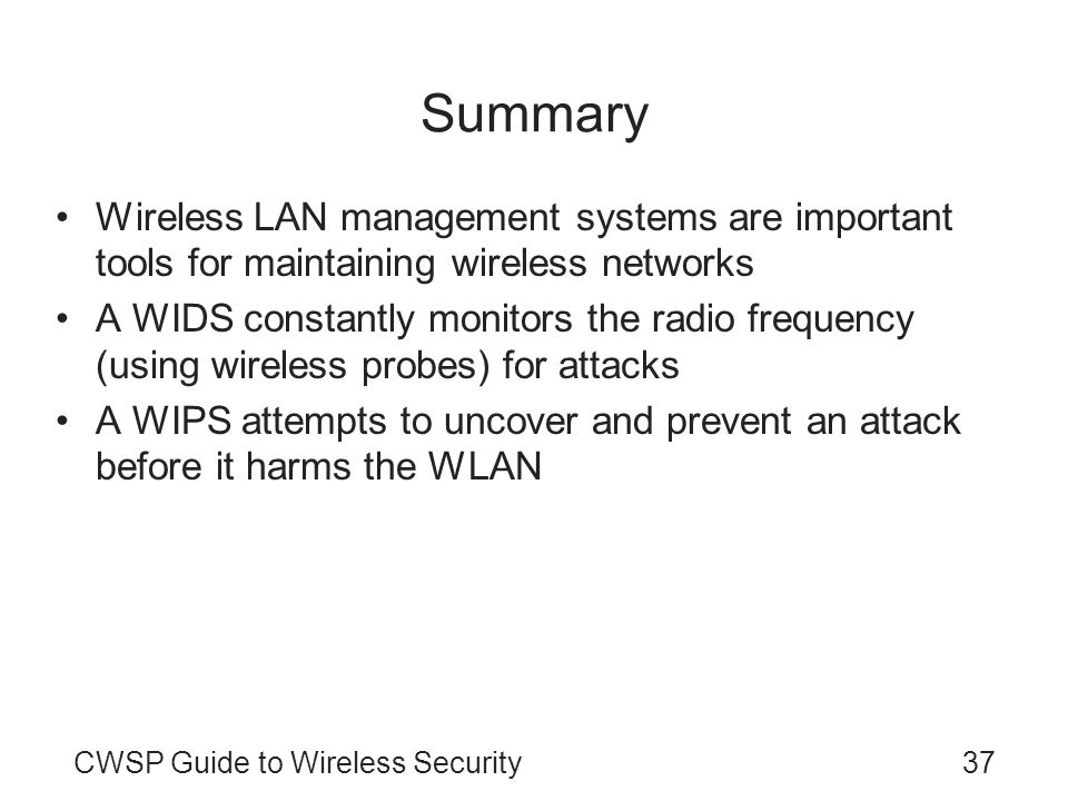 CWSP Guide to Wireless Security37 Summary Wireless LAN management systems are important tools for maintaining wireless networks A WIDS constantly moni
