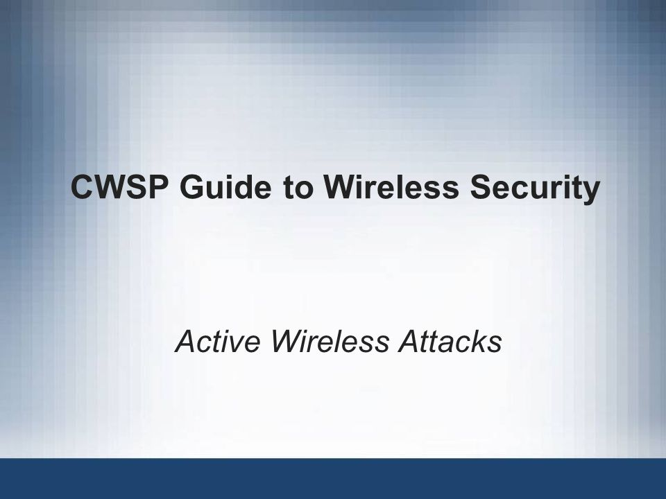 CWSP Guide to Wireless Security Active Wireless Attacks