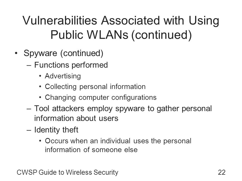 22CWSP Guide to Wireless Security Vulnerabilities Associated with Using Public WLANs (continued) Spyware (continued) –Functions performed Advertising